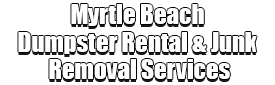 Myrtle Beach Dumpster Rental & Junk Removal Services Logo-We Offer Residential and Commercial Dumpster Removal Services, Portable Toilet Services, Dumpster Rentals, Bulk Trash, Demolition Removal, Junk Hauling, Rubbish Removal, Waste Containers, Debris Removal, 20 & 30 Yard Container Rentals, and much more!